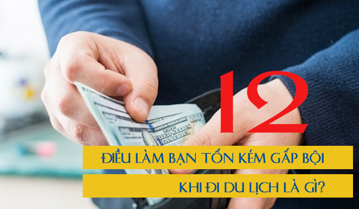 12-dieu-lam-ban-ton-kem-khi-di-du-lich